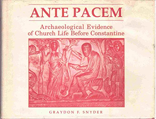 Ante Pacem: Archaeological Evidence of Church Life Before Constantine by Graydon F. Snyder (1985-01-01)