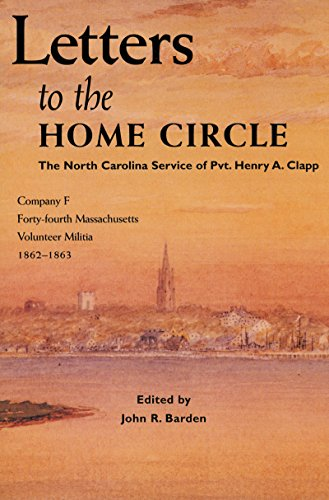 Letters to the home circle: The North Carolina service of Pvt. Henry A. Clapp, Company F, Forty-fourth Massachusetts Volunteer Militia, 1862-1863