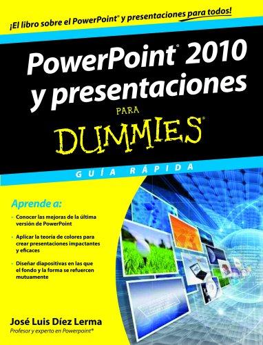 PowerPoint 2010 y presentaciones para Dummies: Guía rápida por José Luis Díez Lerma