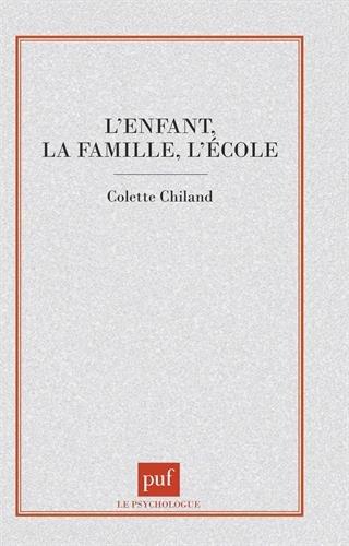 L'Enfant, la famille, l'école par Colette Chiland