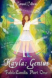 Kayla: Genius (FableLands Book 1)
