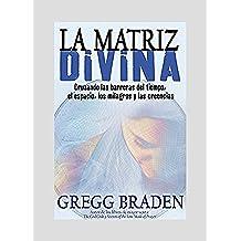 La Matriz Divina/ The Divine Matrix: Cruzando Las Barreras Del Tiempo, El Espacio, Los Milagros Y Las Creencias/ Bridging Time, Space, Miracles, and Belief