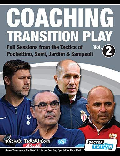 Coaching Transition Play Vol.2 - Full Sessions from the Tactics of Pochettino, Sarri, Jardim & Sampaoli por Michail Tsokaktsidis