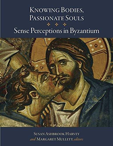 ionate Souls - Sense Perceptions in Byzantium (Dumbarton Oaks Byzantine Symposia and Colloquia) ()