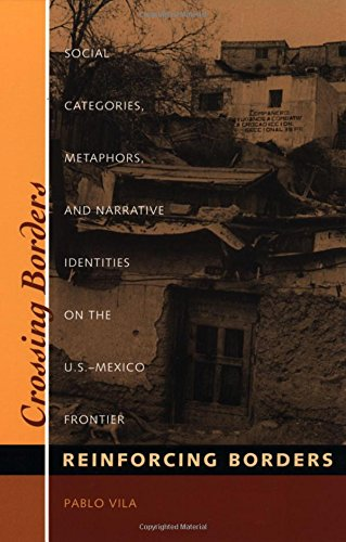 Crossing Borders, Reinforcing Borders: Social Categories, Metaphors, and Narrative Identities on the U.S.-Mexico Frontier: Social Categories and ... Uhe US-Mexico Frontier (Inter-America Series) por Pablo Vila