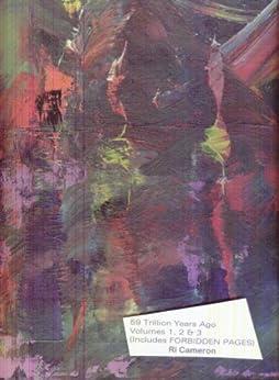 59 Trillion Years Ago Volumes 1,2 & 3 (includes FORBIDDEN PAGES) (English Edition) de [Cameron, Ri]