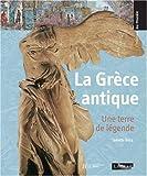 Telecharger Livres La Grece antique Une terre de legende (PDF,EPUB,MOBI) gratuits en Francaise