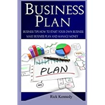 Business Plan: Business Tips How to Start Your Own Business and to Master Simple Sales Techniques (business tools, business concepts, sales, sales tools, sales strategy, close the deal)
