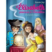 La Lanterne magique: Elisabeth, princesse à Versailles - tome 8