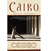 Cairo the City Victorious by Max Rodenbeck (2004-05-04)