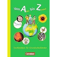 Von Adler bis Zwiebel - Sachlexikon für Grundschulkinder - Allgemeine Ausgabe: Von Adler bis Zwiebel - Sachlexikon für Grundschulkinder
