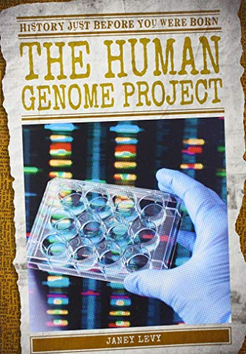 The Human Genome Project (History Just Before You Were Born)