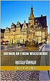 BREMEN AN EINEM WOCHENENDE: REISEFÜHRER