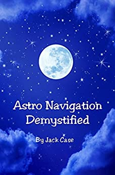 Astro Navigation Demystified - Full E-book Edition (English Edition) von [CASE, JACK]
