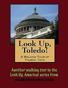 tours a toledo: A Walking Tour of Toledo, Ohio (Look Up, America!) (English Edition)