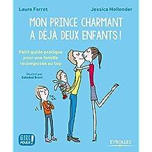 Mon prince charmant a déjà deux enfants: Petit guide pratique pour une famille recomposée au top