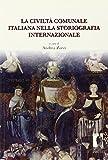 eBook Gratis da Scaricare La civilta comunale italiana nella storiografia internazionale (PDF,EPUB,MOBI) Online Italiano