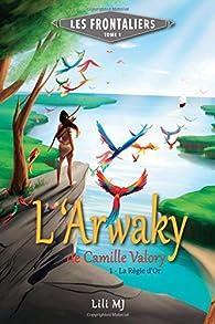 L'Arwaky de Camille Valory, tome 1 : La Règle d Or par  Lili MJ