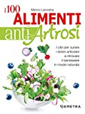 I 100 alimenti antiartrosi: I cibi per curare i dolori articolari e ritrovare il benessere in modo naturale (Italian Edition)