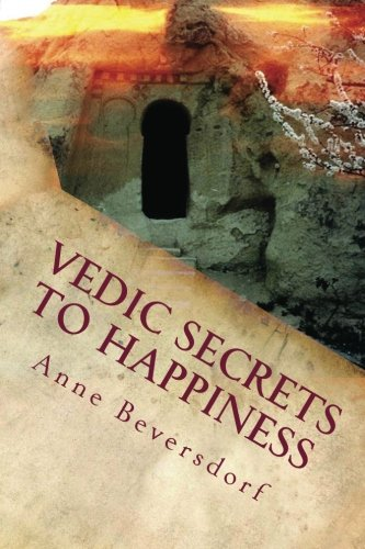 Vedic Secrets to Happiness: Life's Handbook : To Help You Improve Life's Good Stuff and Reduce the Messes