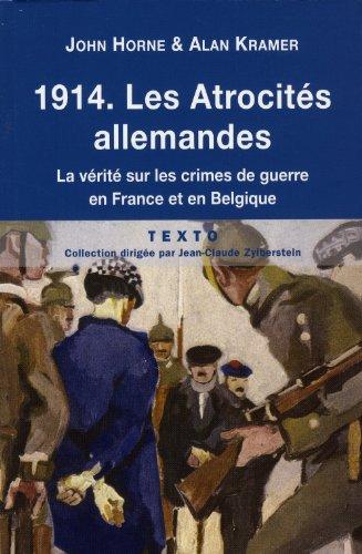 1914 Les atrocités allemandes : La vérité sur les crimes de guerre en France et en Belgique