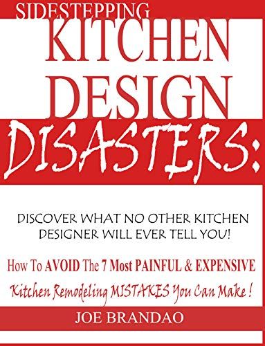 Sidestepping Kitchen Design Disasters  How To Avoid the 7 Most Painful    Expensive Kitchen Remodeling Mistakes You Can Make Kindle Edition 608fcf7dbfd