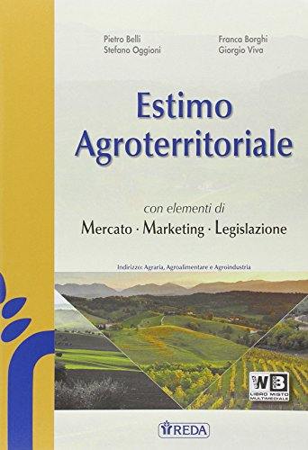 Estimo agroterritoriale, mercato marketing e legislazione. Con Prontuario. Per gli Ist. tecnici agrari. Con e-book. Con espansione online