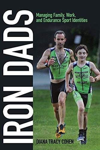 Iron Dads: Managing Family, Work, and Endurance Sport Identities (Critical Issues in Sport and Society) by Diana Tracy Cohen (2016-05-04)