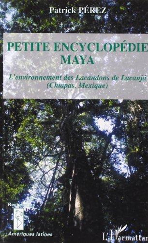 La petite encyclopédie Maya. : L'environnement des Lacandons de Lacanja