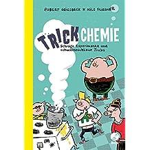Trickchemie: Schräge Experimente und schweineschlaue Tricks