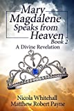 Mary Magdalene Speaks from Heaven Book 2: A Divine Revelation