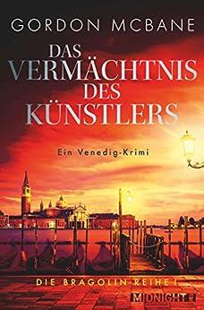 Das Vermächtnis des Künstlers: Ein Venedig-Krimi (Die Bragolin-Reihe 1) von [McBane, Gordon]