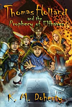 Thomas Holland and the Prophecy of Elfhaven (Thomas Holland Series Book 1) by [Doherty, K. M.]