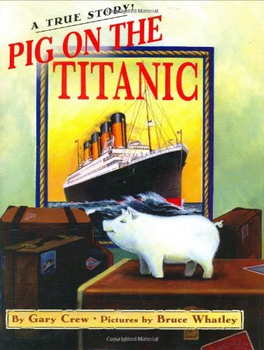 Pig on the Titanic: A True Story by Gary Crew (2005-03-01)