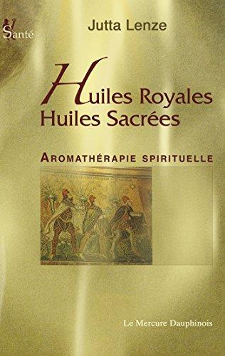 Huiles royales, Huiles sacrées: Aromathérapie Spirituelle