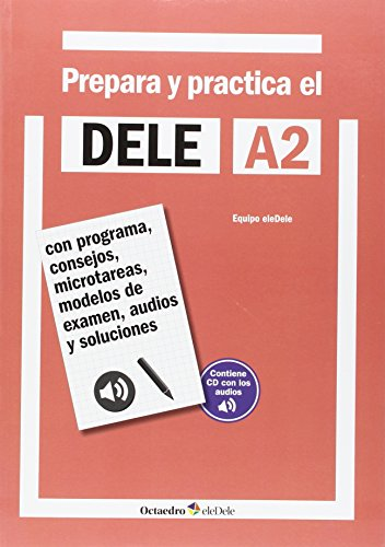 Prepara y practica el DELE A2 CD audios: Con programa, consejos, microtareas, modelos de examen, audios y soluciones (Octaedro eleDele)