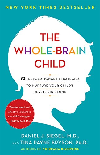 The Whole-Brain Child: 12 Revolutionary Strategies to Nurture Your Child's Developing Mind por Daniel J. Siegel
