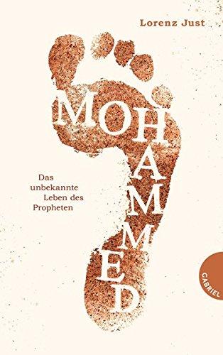 Mohammed: Das unbekannte Leben des Propheten