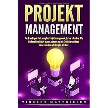 PROJEKTMANAGEMENT: Das Grundlagen Buch zu agiles Projektmanagement, Scrum & Kanban. Wie Sie Projekte effektiv planen, steuern und mit Erfolg durchführen. Ziele erreichen mit Disziplin & Fokus!