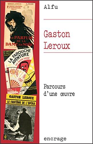 Gaston Leroux: Parcours d'une uvre (Encrage Etudes t. 1)