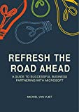 Refresh the Road Ahead: A Guide to Successful Business Partnering with Microsoft (English Edition)