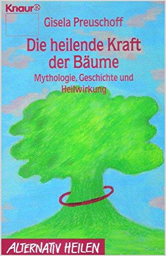 Die heilende Kraft der Bäume. Mythologie, Geschichte und Heilwirkung