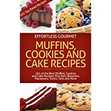 Effortless Gourmet Muffins, Cookies and Cakes - Delicious Dessert and Baking Recipes - Brownies, Bars, Tarts, Torts and More!: Muffin, Cookie, Cake and ... and Bakery Recipes) (English Edition)