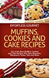Image de Effortless Gourmet Muffins, Cookies and Cakes - Delicious Dessert and Baking Recipes - Brownies, Bars, Tarts, Torts and More!: Muf