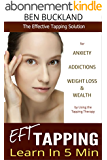 Tapping: Learn EFT in 5 Min - The Effective Tapping Solution for Anxiety, Addictions, Weight Loss & Wealth by Using the Tapping Therapy (English Edition)