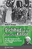 Dschihad für den deutschen Kaiser: Max von Oppenheim und die Neuordnung des Orients (1914–1918)