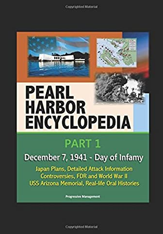 Pearl Harbor Encyclopedia - Part 1: December 7, 1941 - Day of Infamy, Japan Plans, Detailed Attack Information, Controversies, FDR and World War II, USS Arizona Memorial, Real-life Oral