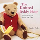 The Knitted Teddy Bear: Knit an Heirloom Bear of Your Own by Sandra Polley (2004-08-28)
