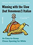 Winning With the Slow, but Venomous! Italian: An Easy-to-grasp Chess Opening for White