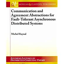 [Communication and Agreement Abstractions for Fault-Tolerant Asnychronous Distributed Systems] (By: Michel Raynal) [published: September, 2010]